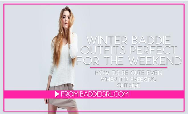 Winter 2014 Baddie Look Weekend Fun B A D D I E G I R L